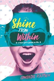 Shine From Within A Teen Girl's Guide to Life | Paperback Book