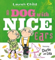 Charlie and Lola: A Dog With Nice Ears | Paperback Book