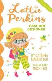 Lottie Perkins, Fashion Designer The Lottie Perkins Series: Book 4
