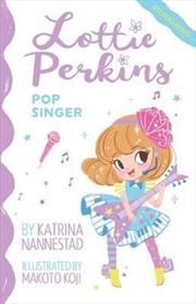 Lottie Perkins, Pop Singer The Lottie Perkins Series: Book 3