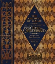 Archive Of Magic The Film Wizardry Of Fantastic Beasts: The Crimes Of Grindelwald | Hardback Book