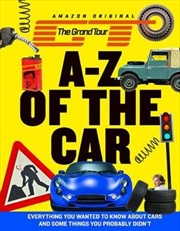 The Grand Tour A-Z of the Car Everything You Wanted to Know about Cars and Some Things You Probably