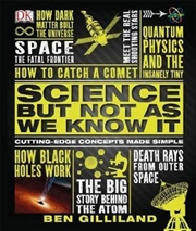 Science But Not As We Know It Cutting-Edge Concepts Made Simple | Hardback Book