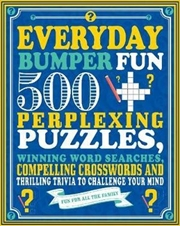 Everyday Bumper Fun 500 Perplexing Puzzles, Winning Word Searches, Compelling Crosswords and Thril