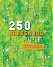 250 Crossword Puzzles The Ultimate Collection for Puzzle Addicts of All Abilities