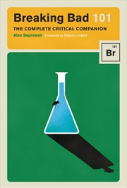 Breaking Bad 101 The Complete Critical Companion | Paperback Book