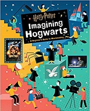 Harry Potter: Imagining Hogwarts: A Beginner's Guide to Moviemaking | Hardback Book