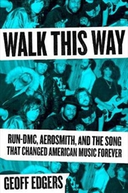 Walk This Way: Run Dmc Aerosmith, and the Song that Changed American Music Forever