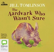 Aardvark Who Wasnt Sure