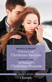 A Stonecreek Christmas Reunion/The Sergeant's Christmas Mission