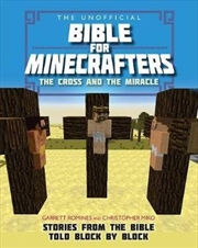 The Unofficial Bible for Minecrafters: The Cross & Miracle