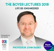 The Boyer Lectures 2018: Life Re-Engineered | Audio Book