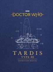 Doctor Who: TARDIS Type 40 Instruction Manual | Hardback Book