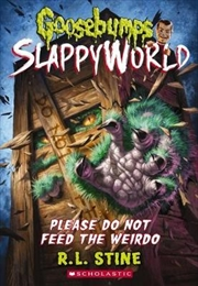 Goosebumps SlappyWorld  #4: Please Do Not Feed the Weirdo | Paperback Book