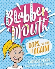 Blabbermouth No 1: Oops I've Done it Again!