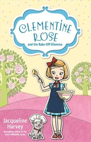 Clementine Rose and the Bake-Off Dilemma Book 14