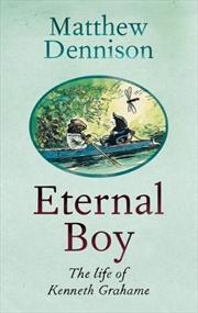 Eternal Boy: The Life Of Kenneth Grahame