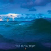 Who Do You Trust | CD