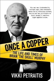 Once A Copper: Life And Times of Brian 'The Skull' Murphy | Paperback Book