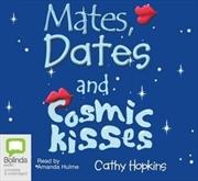 Mates, Dates And Cosmic Kisses   Audio Book