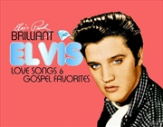 Brilliant Elvis - Love & Gospel Favourites | CD