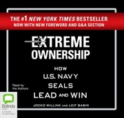 Extreme Ownership - How U.S. Navy SEALs Lead and Win