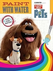 Secret Life Of Pets: Paint With Water | Paperback Book