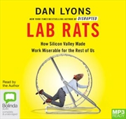 Lab Rats : Why Modern Work Makes People Miserable