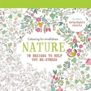 Nature : 70 Designs to Help You De-Stress Colouring for Mindfulness Series | Paperback Book