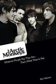 The Arctic Monkeys: What People Say They Are…Thats What Theyre Not | Paperback Book