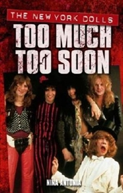 New York Dolls, The: Too Much Too Soon (Updated Edition)