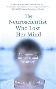 Neuroscientist Who Lost Her Mind - A Memoir of Madness & Recovery | Paperback Book
