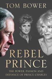 Rebel Prince The Power, Passion and Defiance of Prince Charles | Paperback Book
