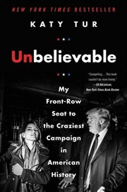 Unbelievable: My Front-Row Seat To The Craziest Campaign In American History | Paperback Book