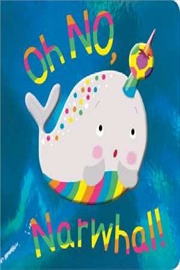 Oh No, Narwhal! | Board Book