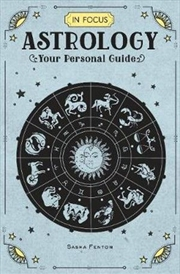 Astrology (In Focus) Your Personal Guide