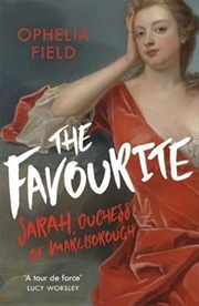 Favourite - The Life of Sarah Churchill & the History Behind the Major Motion Picture | Paperback Book