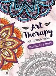 Art Therapy Colouring Book: Mandalas & More