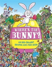 Where's the Bunny? : An Egg-cellent Search-and-Find Book