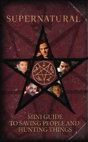 Supernatural: Mini Guide To Saving People & Hunting Things