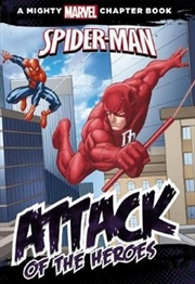Spider-Man : Attack of the Heroes A Mighty Marvel Chapter Book