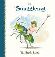 A Snugglepot Tale: The Beetle Battle | Hardback Book