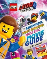 Lego Movie 2: The Awesomest, Amazing, Most Epic Movie Guide in the Universe!