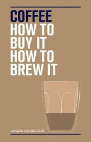 Coffee How to buy it how to brew it