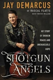 Shotgun Angels: My Story Of Broken Records And Unshakeable Hope