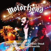 Better Motorhead Than Dead - Live At Hammersmith | CD