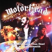 Better Motorhead Than Dead - Live At Hammersmith