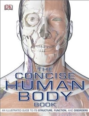 Concise Human Body Book : An Illustrated Guide to its Structure, Function and Disorders | Paperback Book