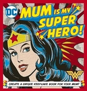 DC Comics: Mum Is My Super Hero | Hardback Book