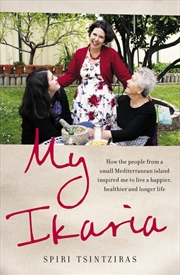 My Ikaria: How the people from a small Mediterranean island inspired me to live a happier, healthier | Paperback Book